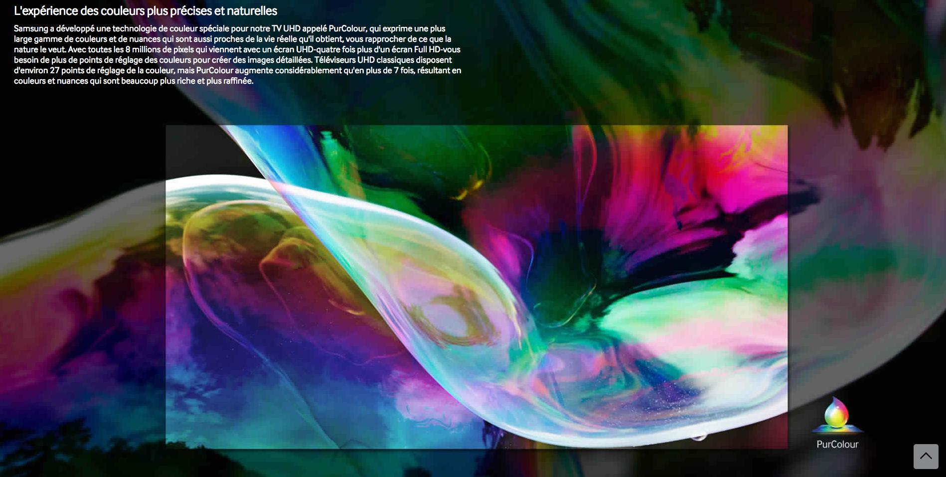 Profitez incroyable netteté de l'image et des détails dramatique avec 4X la résolution full HD.  Exprimant un plus large éventail de couleurs aussi proches de la nature que possible.  Propulsé par Tizen, la première plate-forme Smart TV est maintenant plus rapide et plus lisse.